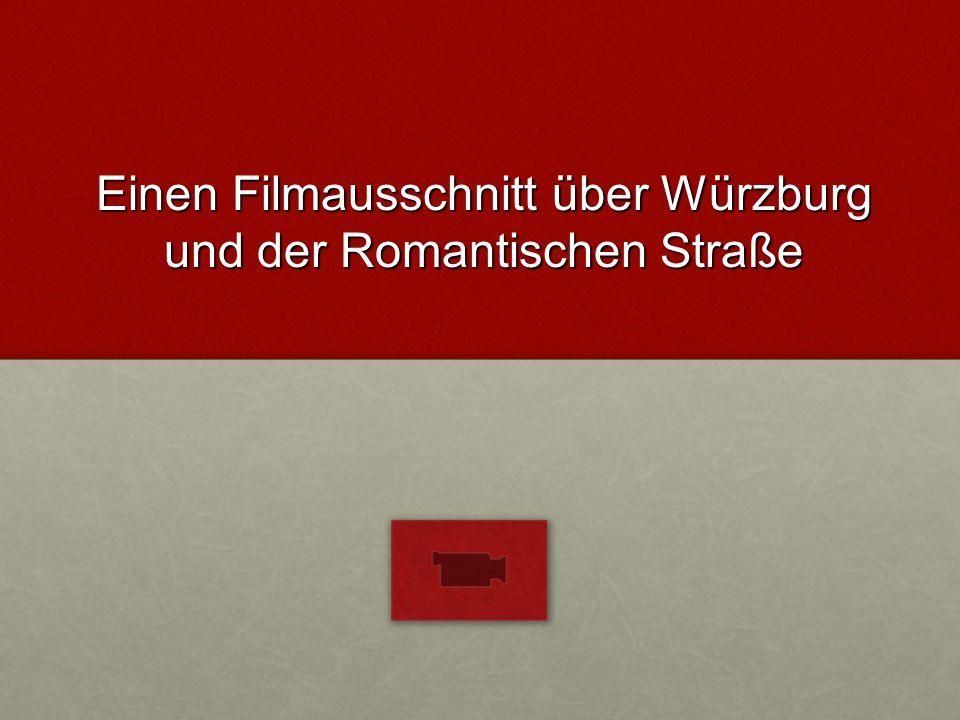 Einen Filmausschnitt über Würzburg und der Romantischen Straße