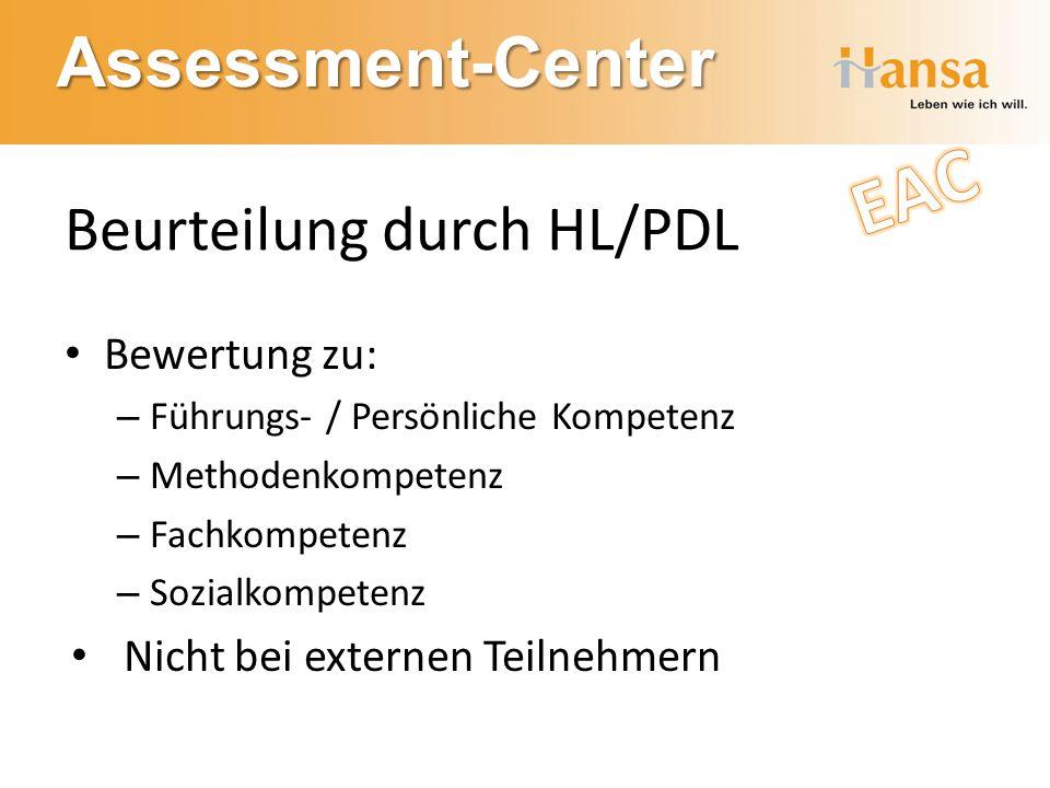 Assessment-Center Beurteilung durch HL/PDL Bewertung zu: – Führungs- / Persönliche Kompetenz – Methodenkompetenz – Fachkompetenz – Sozialkompetenz Nic