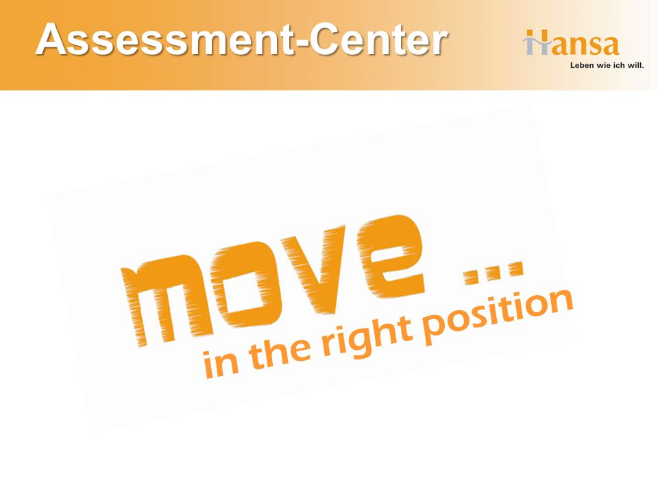 Assessment-Center in the right position