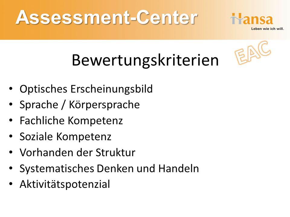Assessment-Center Bewertungskriterien Optisches Erscheinungsbild Sprache / Körpersprache Fachliche Kompetenz Soziale Kompetenz Vorhanden der Struktur