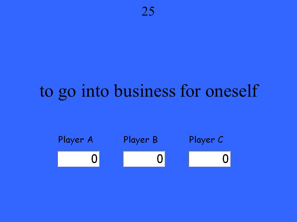 to go into business for oneself 25