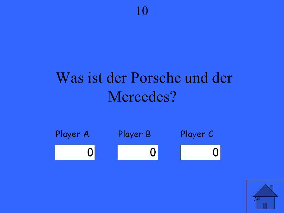 36 Was ist der Porsche und der Mercedes 10