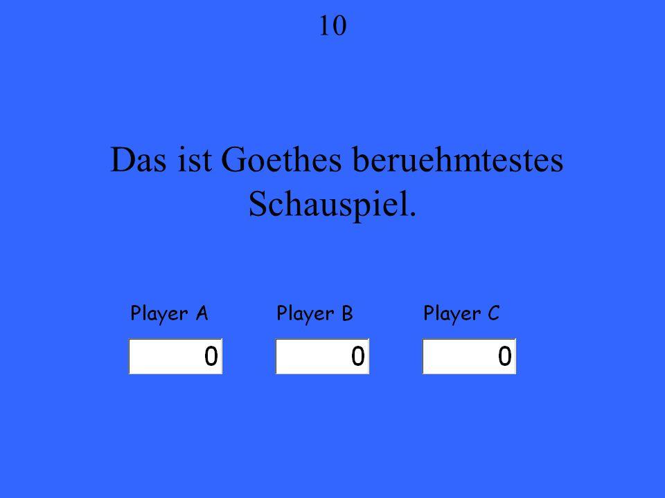 Das ist Goethes beruehmtestes Schauspiel. 10