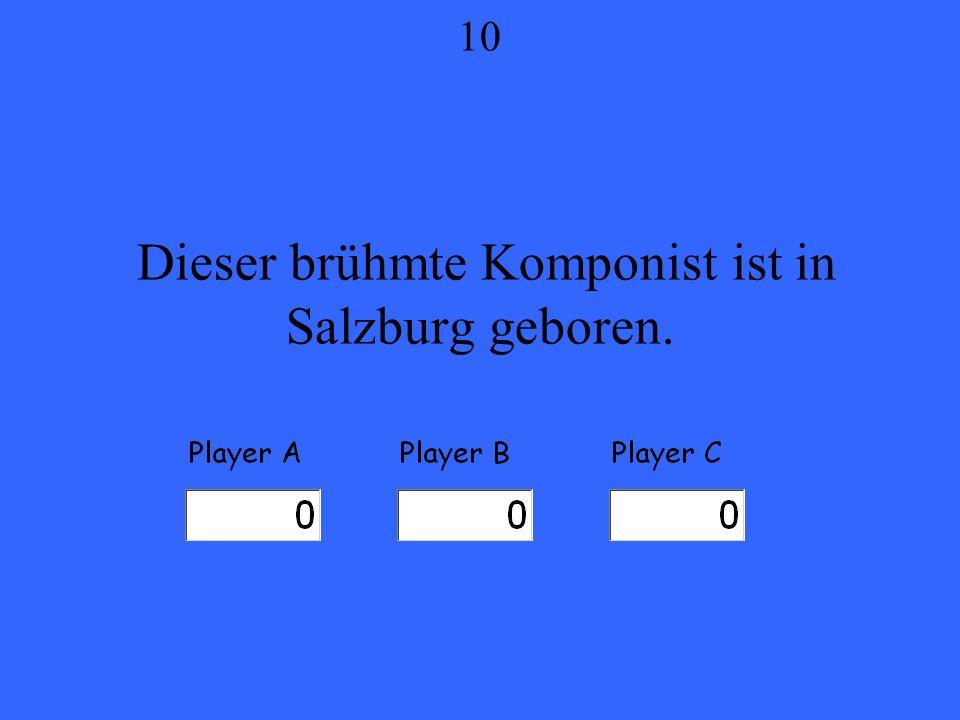 Dieser brühmte Komponist ist in Salzburg geboren. 10
