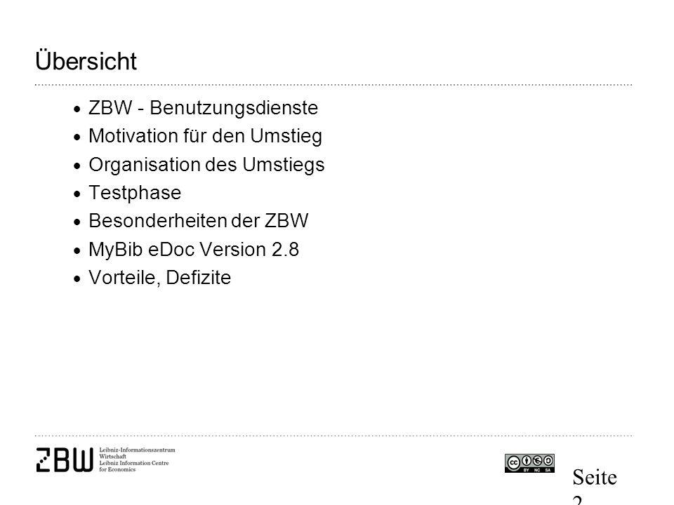 Seite 2 Übersicht  ZBW - Benutzungsdienste  Motivation für den Umstieg  Organisation des Umstiegs  Testphase  Besonderheiten der ZBW  MyBib eDoc Version 2.8  Vorteile, Defizite