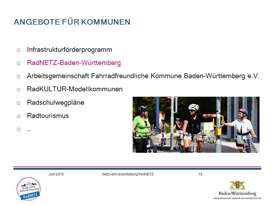 ANGEBOTE FÜR KOMMUNEN o Infrastrukturförderprogramm o RadNETZ-Baden-Württemberg o Arbeitsgemeinschaft Fahrradfreundliche Kommune Baden-Württemberg e.V.