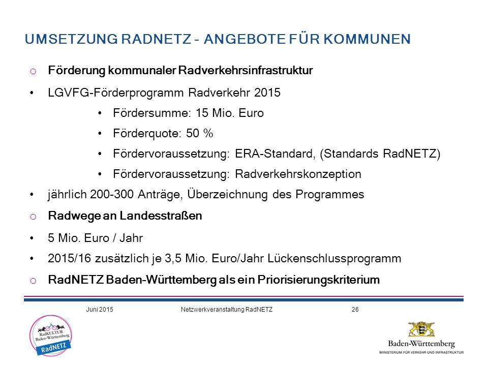 UMSETZUNG RADNETZ - ANGEBOTE FÜR KOMMUNEN o Förderung kommunaler Radverkehrsinfrastruktur LGVFG-Förderprogramm Radverkehr 2015 Fördersumme: 15 Mio.