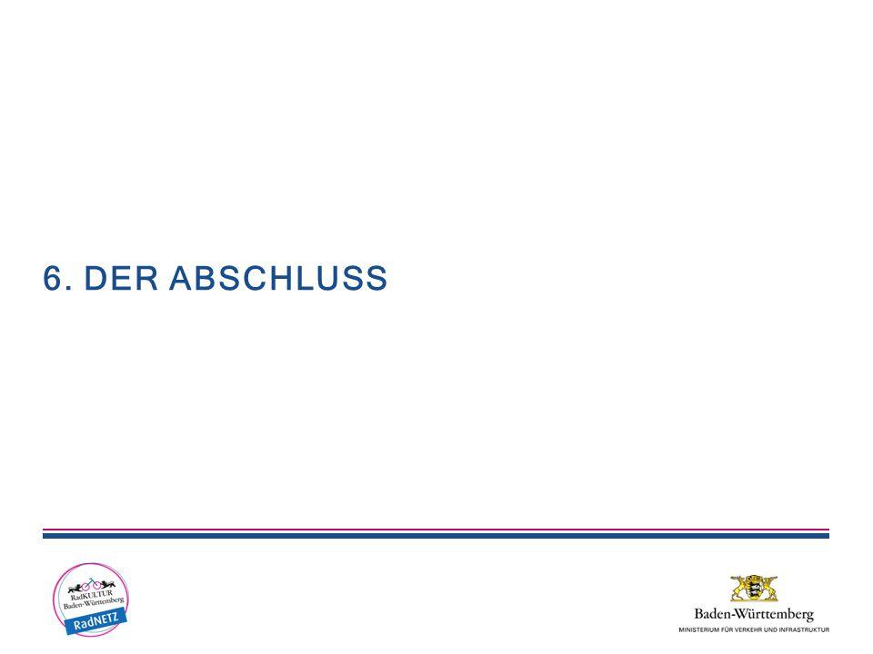 6. DER ABSCHLUSS