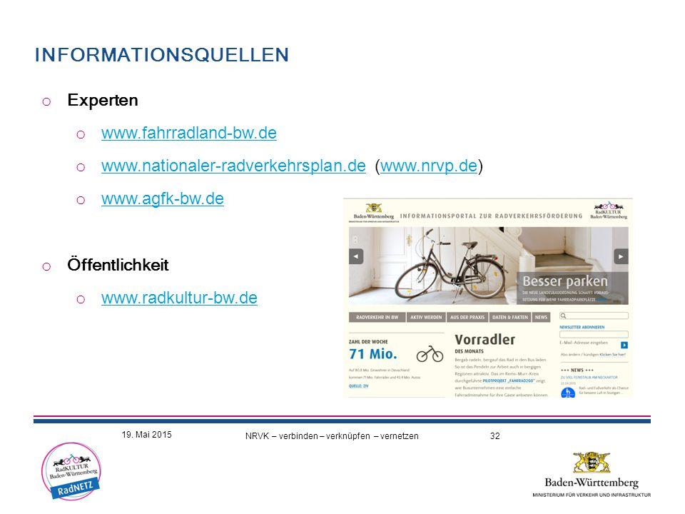 INFORMATIONSQUELLEN o Experten o www.fahrradland-bw.de www.fahrradland-bw.de o www.nationaler-radverkehrsplan.de (www.nrvp.de) www.nationaler-radverkehrsplan.dewww.nrvp.de o www.agfk-bw.de www.agfk-bw.de o Öffentlichkeit o www.radkultur-bw.de www.radkultur-bw.de NRVK – verbinden – verknüpfen – vernetzen 32 19.