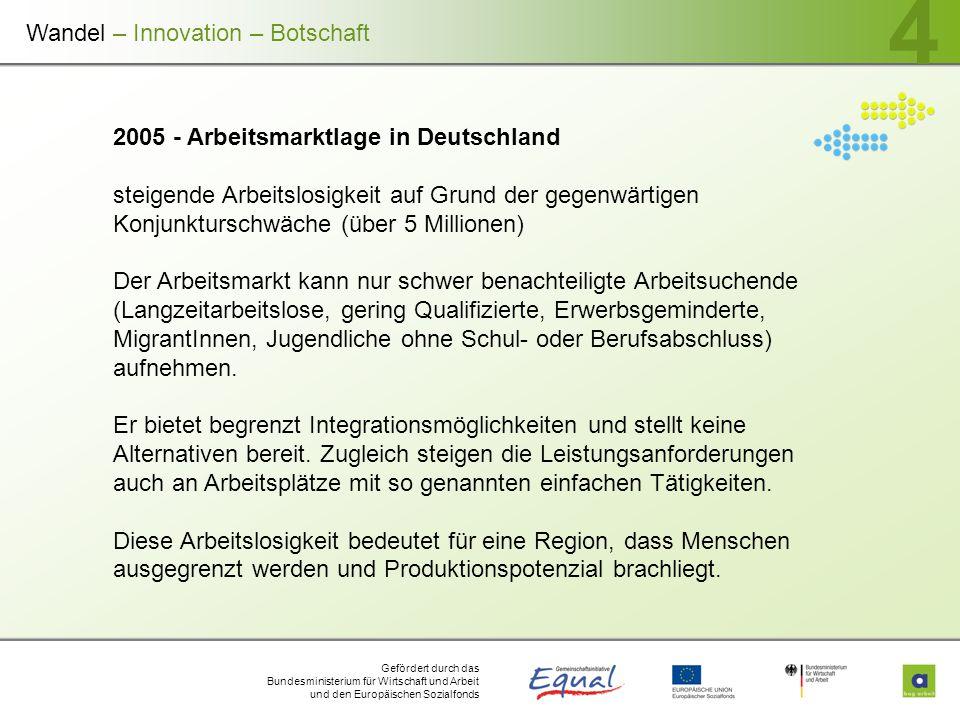 Gefördert durch das Bundesministerium für Wirtschaft und Arbeit und den Europäischen Sozialfonds 4 2005 - Arbeitsmarktlage in Deutschland steigende Ar