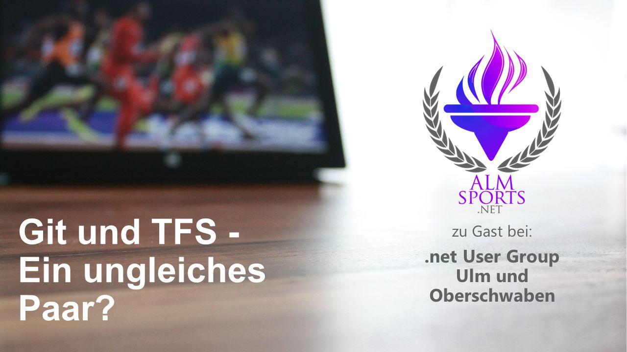 Git und TFS - Ein ungleiches Paar? zu Gast bei:.net User Group Ulm und Oberschwaben