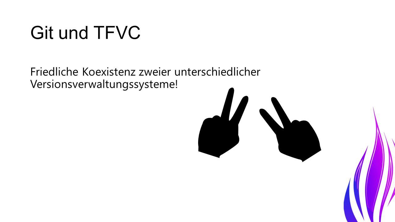 Git und TFVC Friedliche Koexistenz zweier unterschiedlicher Versionsverwaltungssysteme!