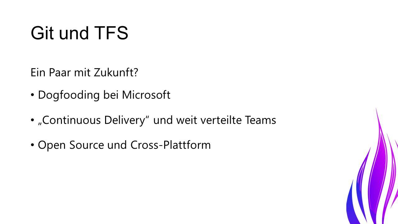 """Git und TFS Ein Paar mit Zukunft? Dogfooding bei Microsoft """"Continuous Delivery"""" und weit verteilte Teams Open Source und Cross-Plattform"""