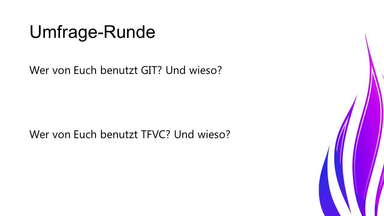 Umfrage-Runde Wer von Euch benutzt GIT? Und wieso? Wer von Euch benutzt TFVC? Und wieso?