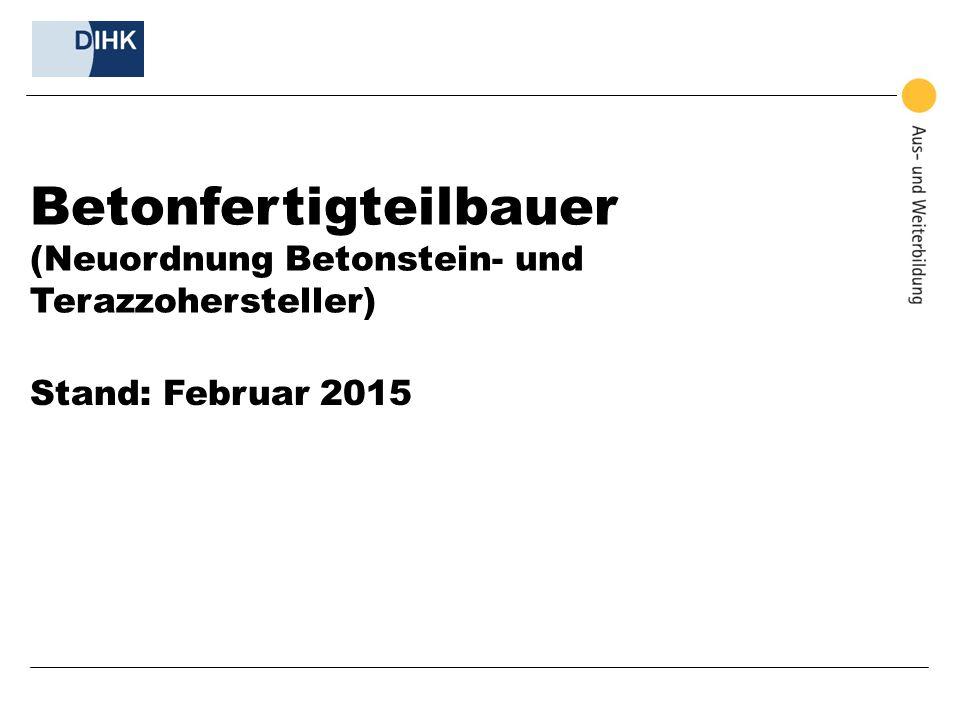 Betonfertigteilbauer (Neuordnung Betonstein- und Terazzohersteller) Stand: Februar 2015