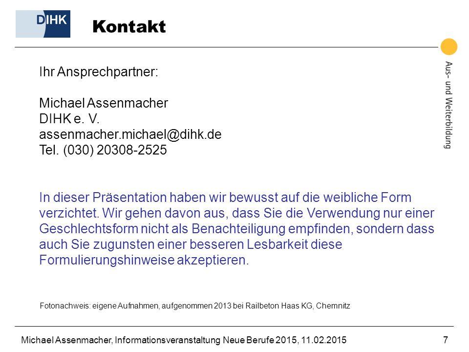 Michael Assenmacher, Informationsveranstaltung Neue Berufe 2015, 11.02.20157 Kontakt Ihr Ansprechpartner: Michael Assenmacher DIHK e. V. assenmacher.m