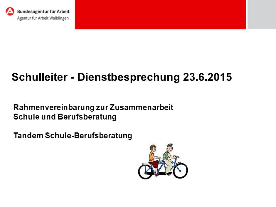 Schulleiter - Dienstbesprechung 23.6.2015 Rahmenvereinbarung zur Zusammenarbeit Schule und Berufsberatung Tandem Schule-Berufsberatung