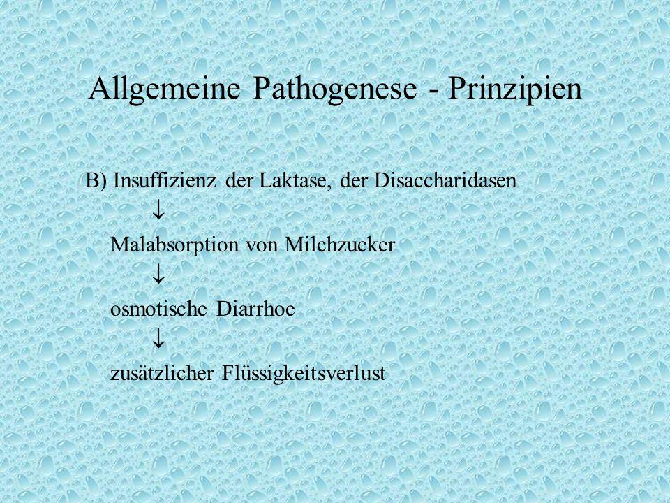 Allgemeine Pathogenese - Prinzipien B) Insuffizienz der Laktase, der Disaccharidasen  Malabsorption von Milchzucker  osmotische Diarrhoe  zusätzlicher Flüssigkeitsverlust