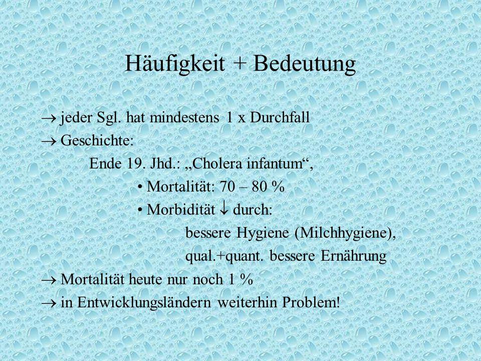 """Häufigkeit + Bedeutung  jeder Sgl. hat mindestens 1 x Durchfall  Geschichte: Ende 19. Jhd.: """"Cholera infantum"""", Mortalität: 70 – 80 % Morbidität  d"""