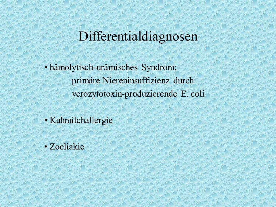 Differentialdiagnosen hämolytisch-urämisches Syndrom: primäre Niereninsuffizienz durch verozytotoxin-produzierende E. coli Kuhmilchallergie Zoeliakie