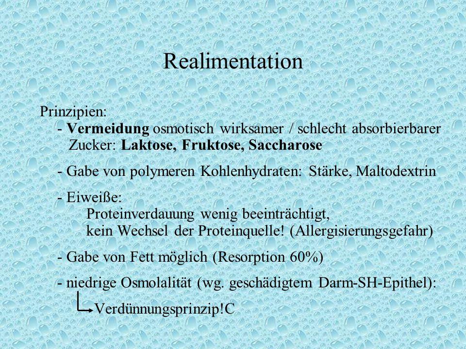 Realimentation Prinzipien: - Vermeidung osmotisch wirksamer / schlecht absorbierbarer Zucker: Laktose, Fruktose, Saccharose - Gabe von polymeren Kohle