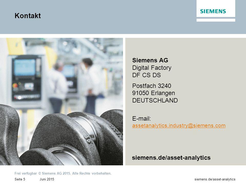 Juni 2015 Frei verfügbar © Siemens AG 2015. Alle Rechte vorbehalten. Seite 5siemens.de/asset-analytics Kontakt Siemens AG Digital Factory DF CS DS Pos