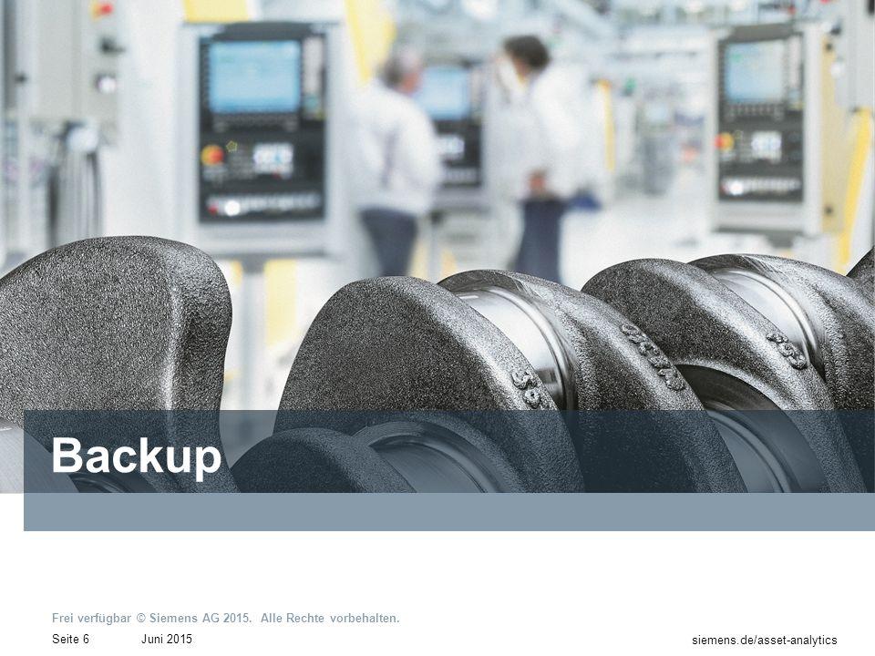 Frei verfügbar © Siemens AG 2015. Alle Rechte vorbehalten. Juni 2015Seite 6 siemens.de/asset-analytics Backup