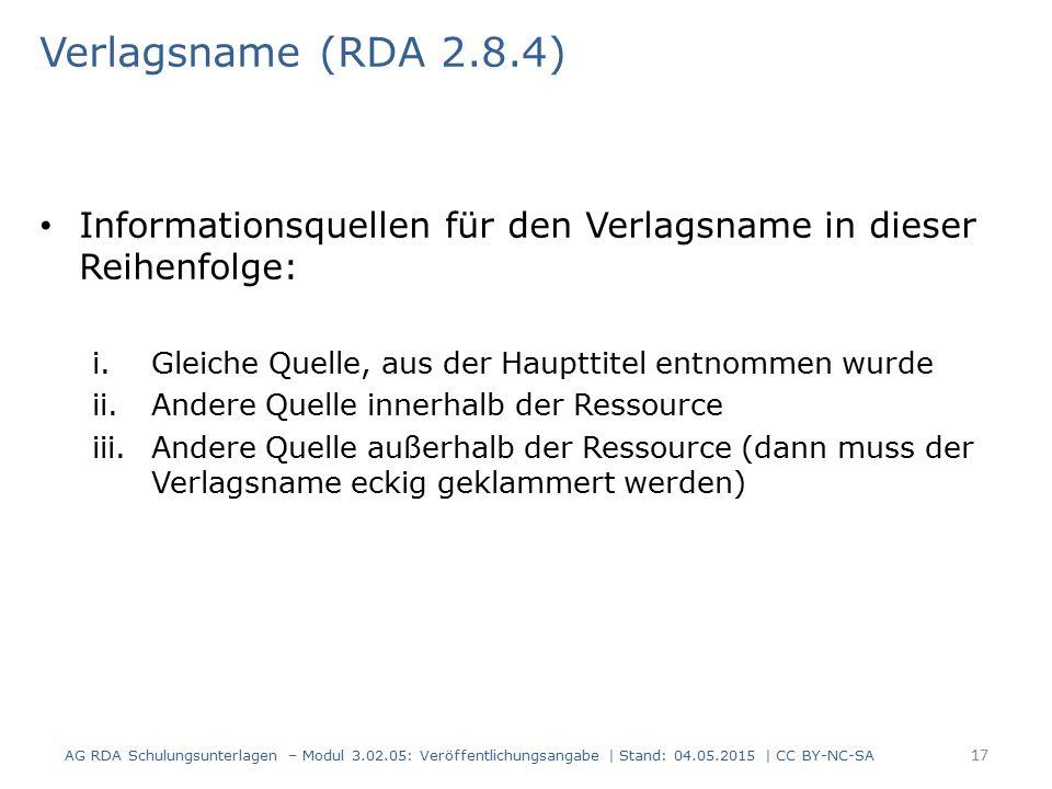 Verlagsname (RDA 2.8.4) Informationsquellen für den Verlagsname in dieser Reihenfolge: i.Gleiche Quelle, aus der Haupttitel entnommen wurde ii.Andere