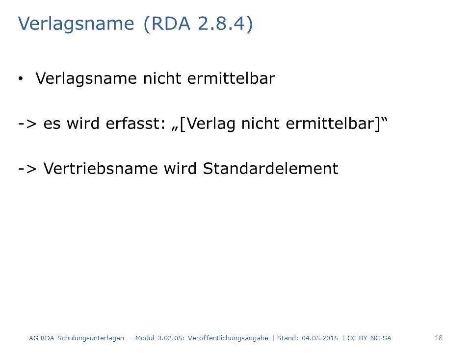 """Verlagsname (RDA 2.8.4) Verlagsname nicht ermittelbar -> es wird erfasst: """"[Verlag nicht ermittelbar]"""" -> Vertriebsname wird Standardelement AG RDA Sc"""