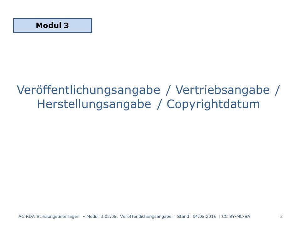 Veröffentlichungsangabe / Vertriebsangabe / Herstellungsangabe / Copyrightdatum Modul 3 2 AG RDA Schulungsunterlagen – Modul 3.02.05: Veröffentlichungsangabe | Stand: 04.05.2015 | CC BY-NC-SA