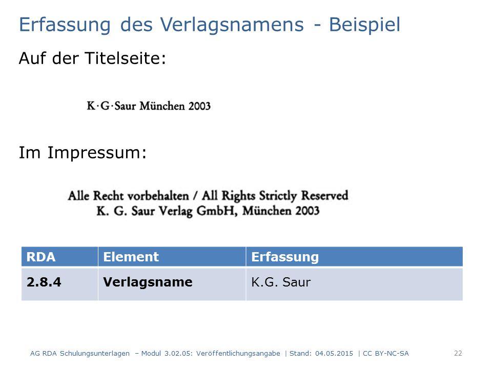 Erfassung des Verlagsnamens - Beispiel Auf der Titelseite: Im Impressum: AG RDA Schulungsunterlagen – Modul 3.02.05: Veröffentlichungsangabe | Stand: 04.05.2015 | CC BY-NC-SA 22 RDAElementErfassung 2.8.4VerlagsnameK.G.