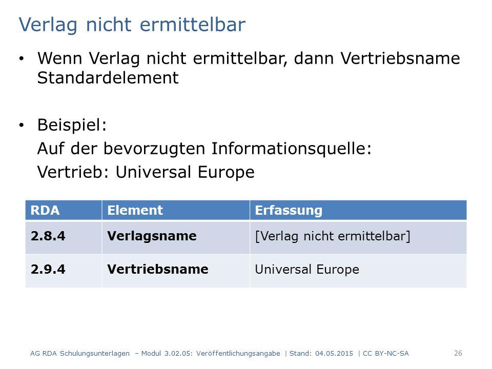 Verlag nicht ermittelbar Wenn Verlag nicht ermittelbar, dann Vertriebsname Standardelement Beispiel: Auf der bevorzugten Informationsquelle: Vertrieb: