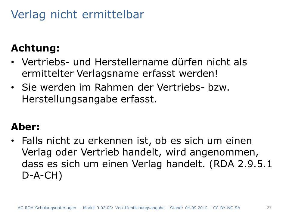 Verlag nicht ermittelbar Achtung: Vertriebs- und Herstellername dürfen nicht als ermittelter Verlagsname erfasst werden.