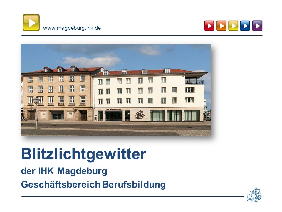 www.magdeburg.ihk.de Blitzlichtgewitter der IHK Magdeburg Geschäftsbereich Berufsbildung