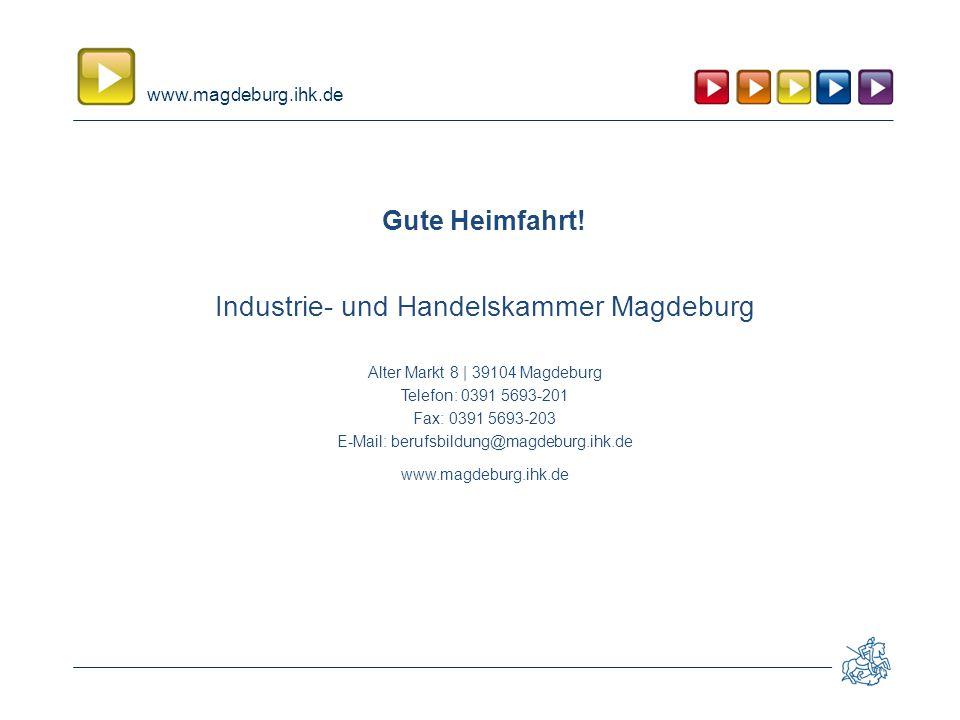 www.magdeburg.ihk.de Industrie- und Handelskammer Magdeburg Alter Markt 8 | 39104 Magdeburg Telefon: 0391 5693-201 Fax: 0391 5693-203 E-Mail: berufsbildung@magdeburg.ihk.de www.magdeburg.ihk.de Gute Heimfahrt!