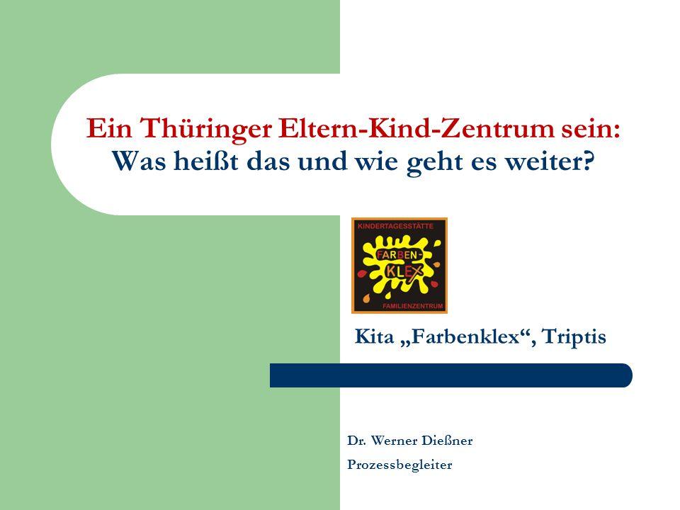 """Ein Thüringer Eltern-Kind-Zentrum sein: Was heißt das und wie geht es weiter? Kita """"Farbenklex"""", Triptis Dr. Werner Dießner Prozessbegleiter"""