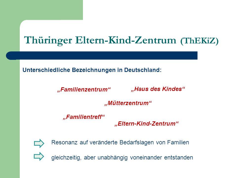 """Thüringer Eltern-Kind-Zentrum (ThEKiZ) Unterschiedliche Bezeichnungen in Deutschland: """"Familienzentrum """"Haus des Kindes """"Familientreff """"Mütterzentrum """"Eltern-Kind-Zentrum Resonanz auf veränderte Bedarfslagen von Familien gleichzeitig, aber unabhängig voneinander entstanden"""