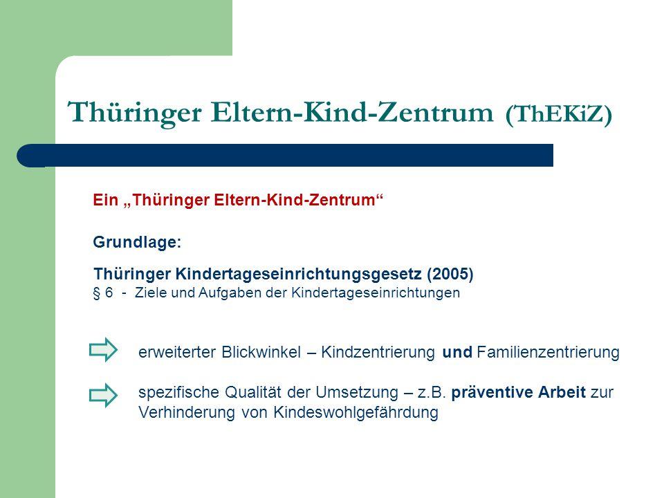 """Thüringer Eltern-Kind-Zentrum (ThEKiZ) Ein """"Thüringer Eltern-Kind-Zentrum"""" Grundlage: Thüringer Kindertageseinrichtungsgesetz (2005) § 6 - Ziele und A"""