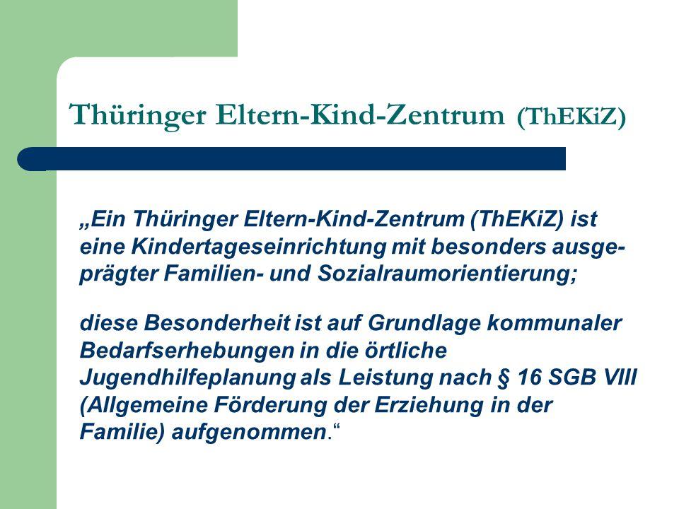 """Thüringer Eltern-Kind-Zentrum (ThEKiZ) """"Ein Thüringer Eltern-Kind-Zentrum (ThEKiZ) ist eine Kindertageseinrichtung mit besonders ausge- prägter Famili"""