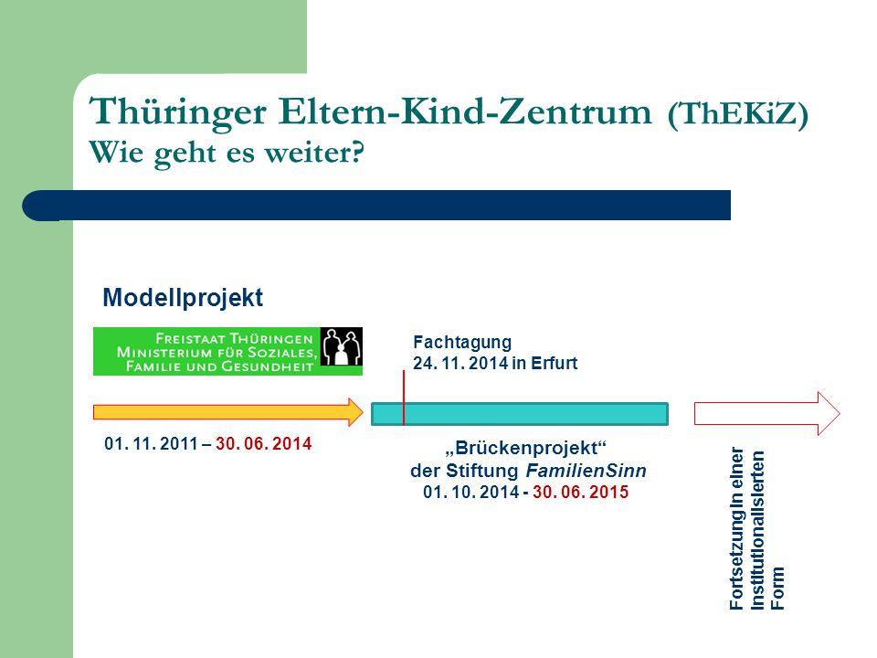 """Thüringer Eltern-Kind-Zentrum (ThEKiZ) Wie geht es weiter? Modellprojekt 01. 11. 2011 – 30. 06. 2014 Fachtagung 24. 11. 2014 in Erfurt """"Brückenprojekt"""