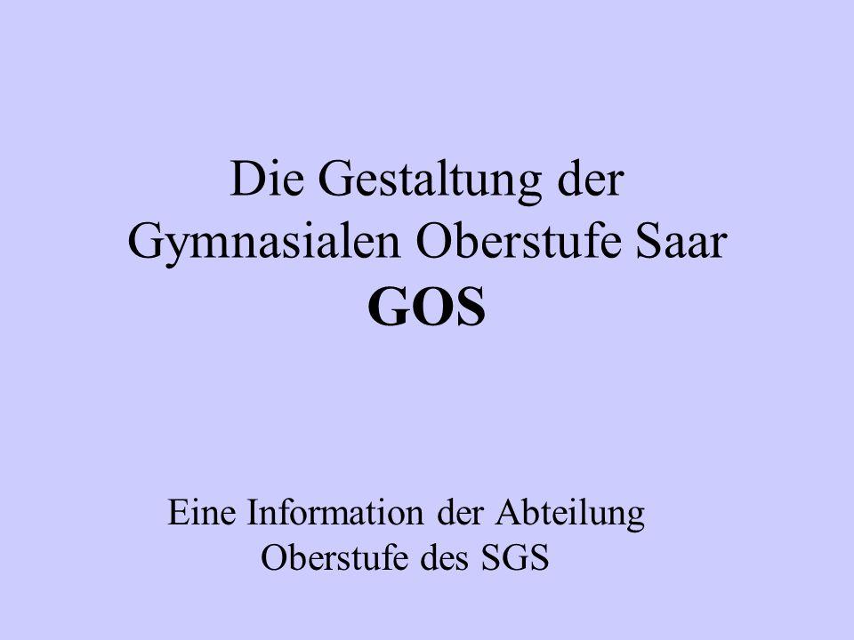 Die Gestaltung der Gymnasialen Oberstufe Saar GOS Eine Information der Abteilung Oberstufe des SGS