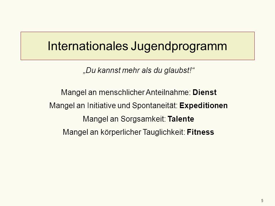 """5 Internationales Jugendprogramm """"Du kannst mehr als du glaubst! Mangel an menschlicher Anteilnahme: Dienst Mangel an Initiative und Spontaneität: Expeditionen Mangel an Sorgsamkeit: Talente Mangel an körperlicher Tauglichkeit: Fitness"""