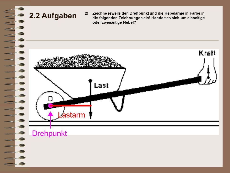 2.2 Aufgaben 2)Zeichne jeweils den Drehpunkt und die Hebelarme in Farbe in die folgenden Zeichnungen ein! Handelt es sich um einseitige oder zweiseiti