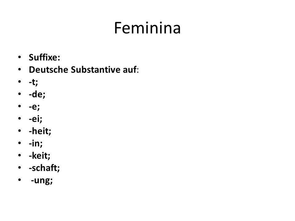Feminina Suffixe: Deutsche Substantive auf: -t; -de; -e; -ei; -heit; -in; -keit; -schaft; -ung;