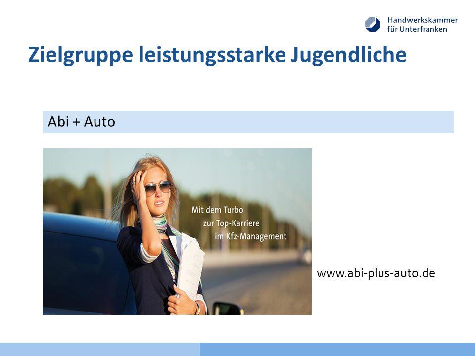 Abi + Auto Zielgruppe leistungsstarke Jugendliche www.abi-plus-auto.de Handwerkskammer für Unterfranken Heinrich-Thein-Schule Haßfurt