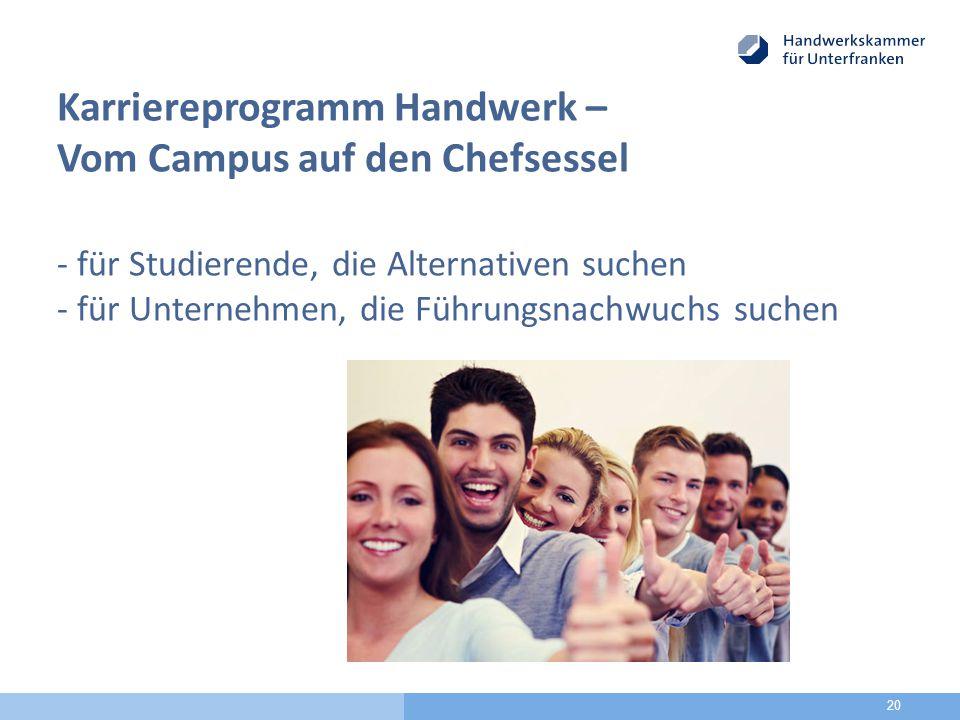 Karriereprogramm Handwerk – Vom Campus auf den Chefsessel - für Studierende, die Alternativen suchen - für Unternehmen, die Führungsnachwuchs suchen 20