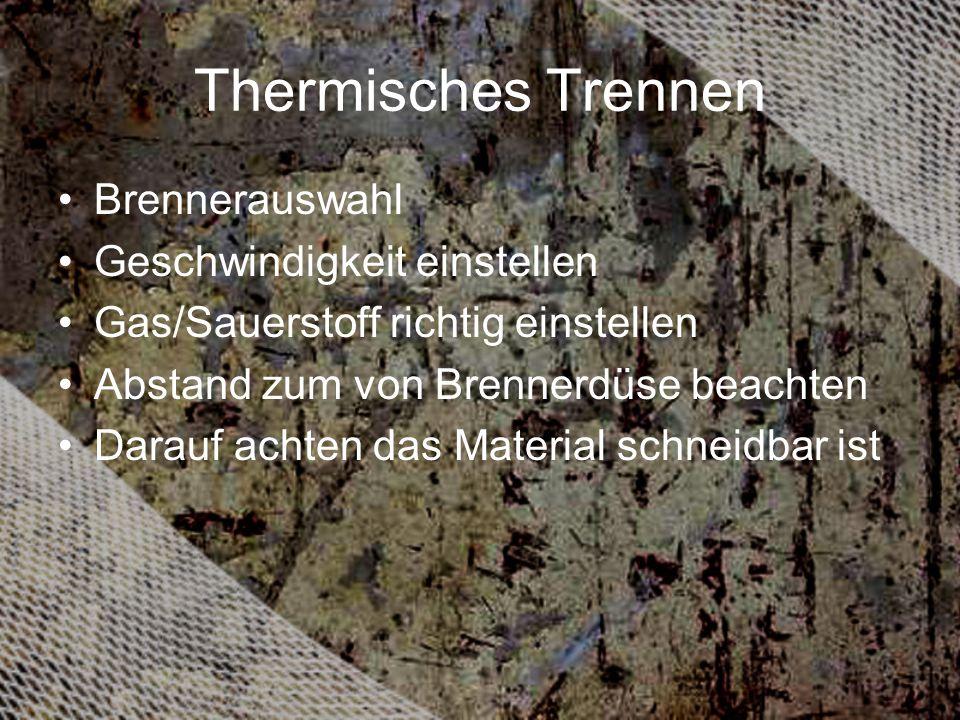 Thermisches Trennen Brennerauswahl Geschwindigkeit einstellen Gas/Sauerstoff richtig einstellen Abstand zum von Brennerdüse beachten Darauf achten das