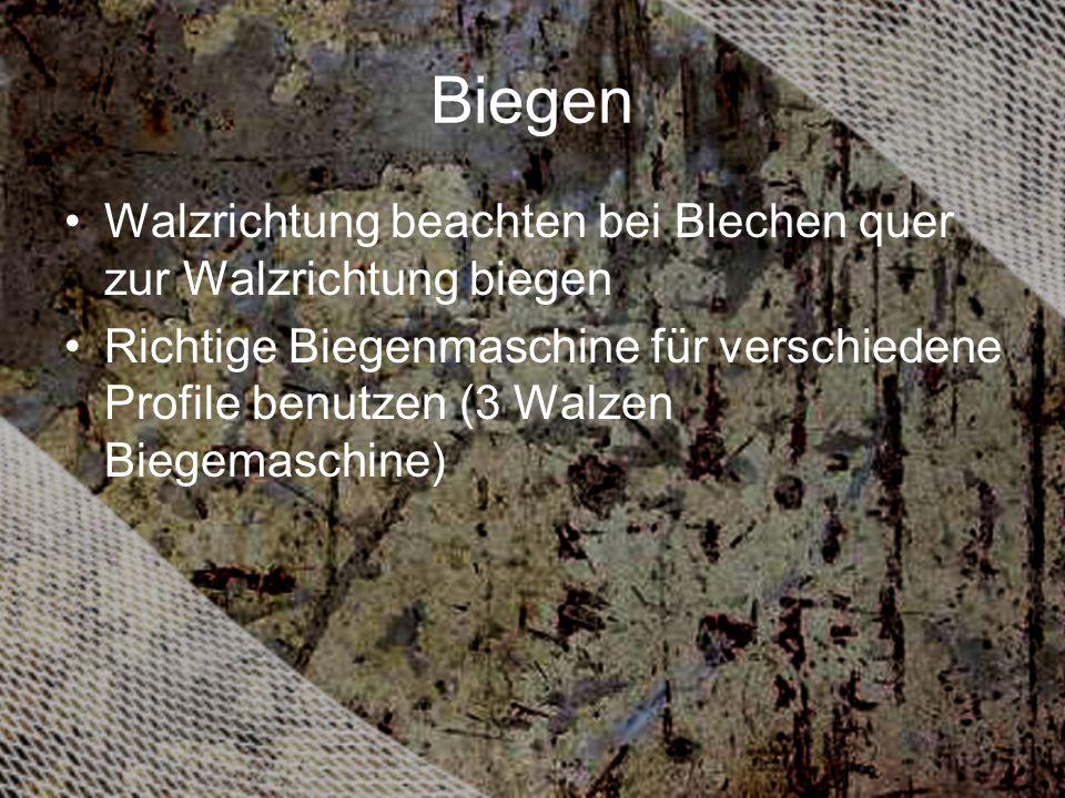 Biegen Walzrichtung beachten bei Blechen quer zur Walzrichtung biegen Richtige Biegenmaschine für verschiedene Profile benutzen (3 Walzen Biegemaschin