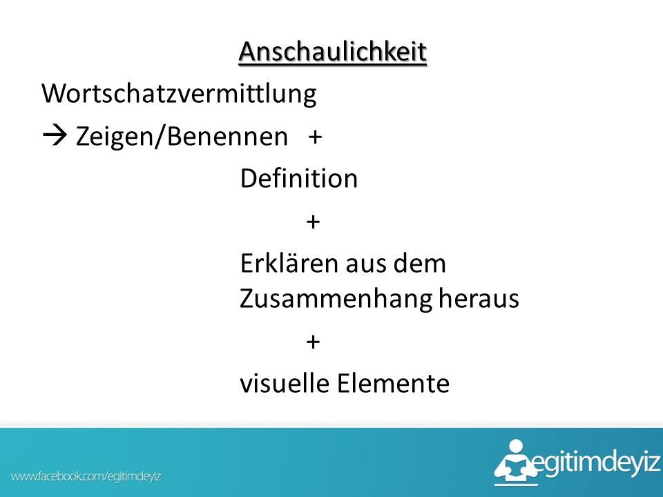 Anschaulichkeit Wortschatzvermittlung  Zeigen/Benennen + Definition + Erklären aus dem Zusammenhang heraus + visuelle Elemente