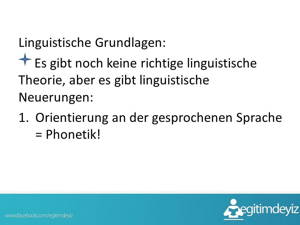 Linguistische Grundlagen: Es gibt noch keine richtige linguistische Theorie, aber es gibt linguistische Neuerungen: 1.Orientierung an der gesprochenen